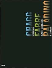 Cragg Fabre Paladino. Intersezioni al Parco archeologico di Scolacium. Catalogo della mostra (Roccelletta di Borgia, giugno-ottobre 2005). Ediz. italiana e inglese