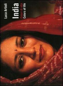 Libro India. Colori della vita-Colors of life Luca Artioli