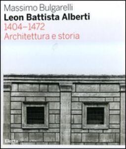 Libro Leon Battista Alberti 1404-1472. Architettura e storia Massimo Bulgarelli