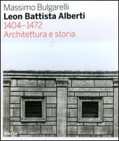 Leon Battista Alberti 1404-1472. Architettura e storia