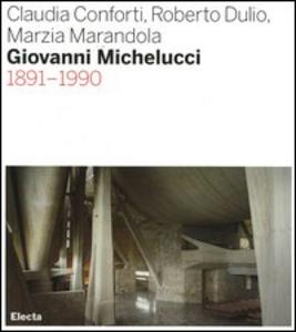 Libro Giovanni Michelucci 1891-1990 Claudia Conforti , Roberto Dulio , Marzia Marandola