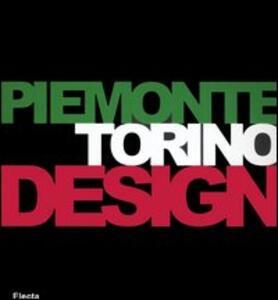 Piemonte Torino Design. Catalogo della mostra (Torino, 26 gennaio-19 marzo 2006). Ediz. italiana e inglese