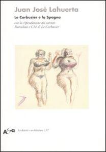 Foto Cover di Le Corbusier e la Spagna. Con la riproduzione dei carnets Barcelone e C10 di Le Corbusier, Libro di Juan J. Lahuerta, edito da Mondadori Electa
