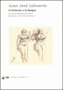 Libro Le Corbusier e la Spagna. Con la riproduzione dei carnets Barcelone e C10 di Le Corbusier. Ediz. illustrata Juan J. Lahuerta
