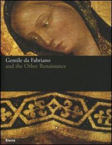 Gentile da Fabriano and the other renaissance. Catalogo della mostra (Fabriano, 21 April-23 July 2006)