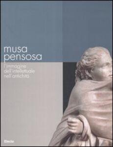 Foto Cover di Musa pensosa. L'immagine dell'intellettuale nell'antichità. Catalogo della mostra (Roma, 19 febbraio-20 agosto 2006), Libro di  edito da Mondadori Electa