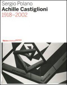 Libro Achille Castiglioni. 1918-2002 Sergio Polano