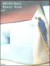 Marco/Hall Erwin Wurm. Catalogo della mostra (Roma, 10 novembre 2005-7 maggio 2006). Ediz. italiana e inglese. Vol. 1