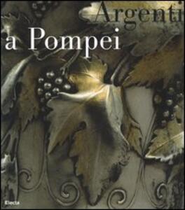 Argenti a Pompei. Catalogo della mostra (Napoli, 2 aprile-11 settembre 2006)