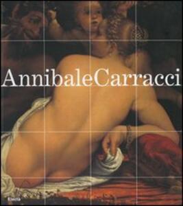 Annibale Carracci. Catalogo della mostra (Bologna, 22 settembre 2006-7 gennaio 2007; Roma, 25 gennaio-6 maggio 2007)