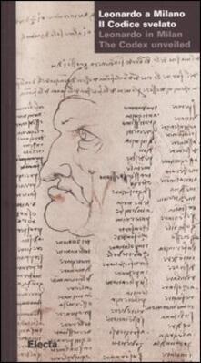 Capturtokyoedition.it Leonardo a Milano. Il codice svelato-Leonardo in Milan. The codex unveiled. Catalogo della mostra (Milano, 24 marzo-21 maggio 2006). Ediz. bilingue Image