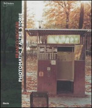 Franco Vaccari. Photomatic e altre storie. Catalogo della mostra (Milano, 30 marzo-7 maggio 2006)