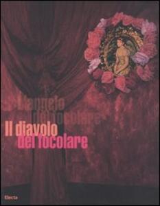 Il diavolo del focolare. Catalogo della mostra (Milano, 5 aprile-30 aprile 2006). Ediz. italiana e inglese