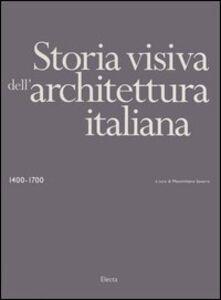Libro Storia visiva dell'architettura italiana 1400-1700