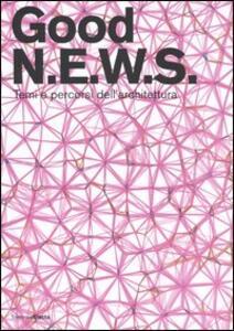 Good N.E.W.S. Temi e percorsi dell'architettura. Catalogo della mostra (Milano, 16 maggio-20 agosto 2006)