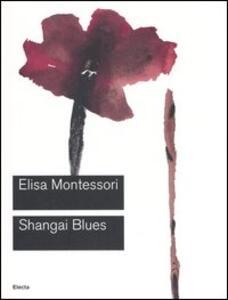 Shangai Blues. Catalogo della mostra (Roma, 9 giugno-10 settembre 2006)