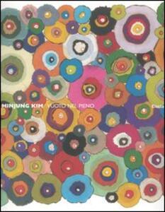 Minjung Kim. Vuoto nel pieno. Catalogo della mostra (Torino, 26 maggio-2 luglio 2006). Ediz. italiana e inglese