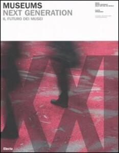 Museums. Next generations-Il futuro dei musei. Catalogo della mostra (Roma, 21 settembre-29 ottobre 2006)