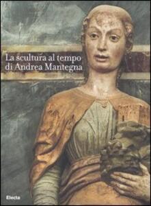 La scultura al tempo di Mantegna tra classicismo e naturalismo. Catalogo della mostra (Mantova, 16 settembre 2006-14 gennaio 2007)