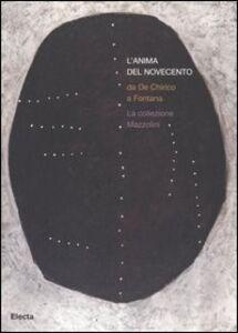 Libro L' anima del Novecento. Da De Chirico a Fontana. La collezione Mazzolini. Catalogo della mostra (Piacenza, 30 settembre 2006-4 febbraio 2007)