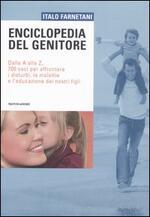 Enciclopedia del genitore. Dalla A alla Z, 700 voci per affrontare i disturbi, le malattie e l'educazione dei nostri figli