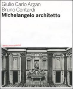 Libro Michelangelo architetto Giulio C. Argan , Bruno Contardi