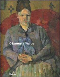 Libro Cézanne a Firenze. Due collezionisti e la mostra dell'impressionismo del 1910. Catalogo della mostra (Firenze, 2 marzo-29 luglio 2007)