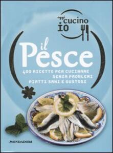 Oggi cucino io. Il pesce. 400 gustose ricette per cucinare senza problemi piatti di successo - Miriam Ferrari - copertina
