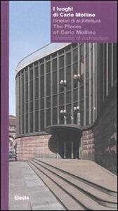I luoghi di Carlo Mollino. Itinerari di architettura-The Places of Carlo Mollino. Itineraries of Architecture. Catalogo della mostra