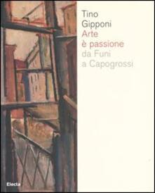 Arte è passione da Funi a Capogrossi. Catalogo della mostra (Lodi, 15 aprile-20 maggio 2007) - copertina