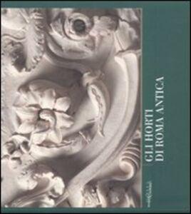 Libro Gli horti di Roma antica. Quaderni capitolini. Vol. 2 Maddalena Cima , Emilia Talamo