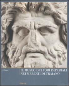 Il Museo dei Fori Imperiali nei mercati di Traiano - copertina