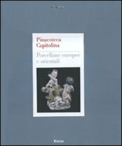 Libro Pinacoteca Capitolina. Porcellane europee e orientali
