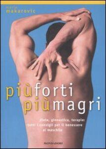 Libro Più forti, più magri. Diete, ginnastica, terapie: tutti i consigli per il benessere al maschile Maria Makarovic