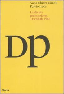La Divina Proporzione. Atti del convegno (Milano, 27-29 settembre 1951) - Anna C. Cimoli,Fulvio Irace - copertina