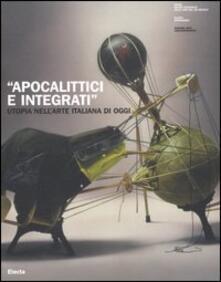 «Apocalittici e integrati». Utopia nell'arte italiana di oggi. Catalogo della mostra (Roma, 30 marzo-1 luglio 2007) - copertina