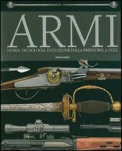 Armi. Storia, tecnologia, evoluzione dala preistoria a oggi