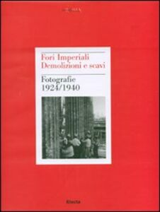 Libro Fori imperiali. Demolizioni e scavi. Fotografie 1924-1940