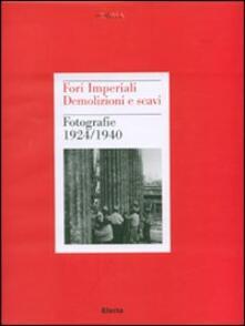 Fori imperiali. Demolizioni e scavi. Fotografie 1924-1940 - copertina