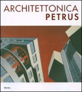 Libro Architettonica Petrus. Catalogo della mostra (Como, 2-30 aprile 2007). Ediz. italiana e inglese