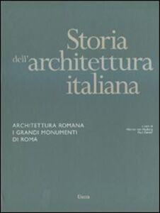 Libro Storia dell'architettura italiana. Architettura romana. I grandi monumenti di Roma