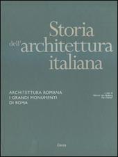 Storia dell'architettura italiana. Architettura romana. I grandi monumenti di Roma
