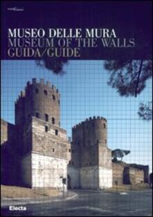 Museo delle Mura. Guida-Museum of the Walls. Guide - Alberta Ceccherelli,Paola Virgili - copertina