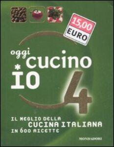 Libro Oggi cucino io. Il meglio della cucina italiana in 600 ricette. Vol. 4