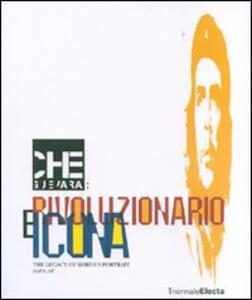 Che Guevara: rivoluzionario e icona. The legacy of Korda's Portrait. Catalogo della mostra (Milano, 26 giugno-16 settembre 2007)