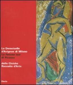 La Demoiselle d'Avignon di Milano. La Femme nue di Picasso delle Civiche Raccolte d'Arte. Catalogo della mostra (Malpensa, 27 giugno-5 agosto 2007)