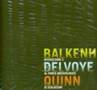 Libro Intersezioni 3. Balkenhol Delvoye Quinn al Parco archeologico di Scolacium. Catalogo della mostra (Catanzaro, 14 luglio-14 ottobre 2007). Ediz. italiana e inglese