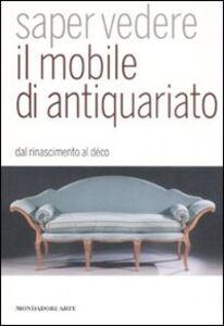 Foto Cover di Saper vedere il mobile di antiquariato. Dal Rinascimento al déco, Libro di Luca Melegati, edito da Mondadori Electa