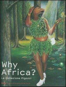 Libro Why Africa? La collezione Pigozzi. Catalogo della mostra (Torino, 6 ottobre 2007-3 febbraio 2008). Ediz. italiana e inglese