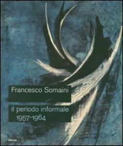 Francesco Somaini. Il periodo informale 1957-1964. Catalogo della mostra (Roma, 20 settembre-25 novembre 2007)